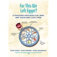 For This We Left Egypt? A Passover Haggadah for Jews and Those Who Love Them by Barry, Dave; Zweibel, Alan; Mansbach, Adam, 9781250110213