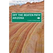 Arizona Off the Beaten Path®, 7th A Guide to Unique Places by Frasure, Carrie, 9780762750214