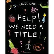 Help! We Need a Title! by TULLET, HERVETULLET, HERVE, 9780763670214