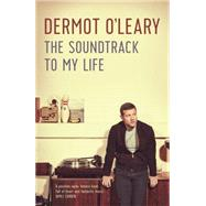 The Soundtrack to My Life by O'leary, Dermot, 9781444790214