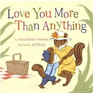 Love You More Than Anything by Harber Freeman, Anna; Henry, Jed, 9781454900214