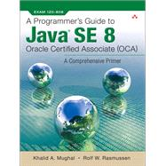 A Programmer's Guide to Java SE 8 Oracle Certified Associate (OCA) by Mughal, Khalid A.; Rasmussen, Rolf W, 9780132930215