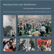 May Day at Yale, 1970: Recollections: The Trial of Bobby Seale and the Black Panthers by Chauncey, Henry; Hill, John T.; Strong, Thomas; Gates, Henry Louis, 9781632260215