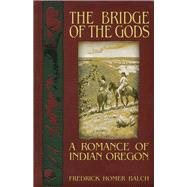 The Bridge of the Gods by Balch, Frederic Homer, 9781634240215