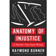 Anatomy of Injustice by Bonner, Raymond, 9780307700216