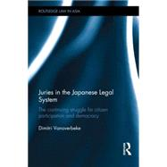 Juries in the Japanese Legal System: The Continuing Struggle for Citizen Participation and Democracy by Vanoverbeke; Dimitri, 9780415540216