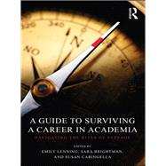 A Guide to Surviving a Career in Academia: Navigating the Rites of Passage by Lenning; Emily, 9780415780216