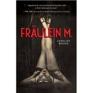 Fraulein M. by Woods, Caroline, 9781507200216