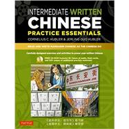 Intermediate Written Chinese Practice Essentials by Kubler, Cornelius C.; Kubler, Jerling Guo, 9780804840217