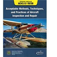 Aircraft Inspection, Repair & Alterations Acceptable Methods, Techniques & Practices (FAA AC 43.13-1B and 43.13-2B) by Unknown, 9781619540217