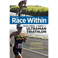 The Race Within: Passion, Courage, and Sacrifice at the Ultraman Triathlon by Gourley, Jim; Biscay, Hillary, 9781629370217