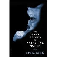 The Many Selves of Katherine North by Geen, Emma, 9781632860217