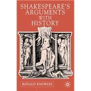 Shakespeare's Arguments With History by Knowles, Ronald, 9780333970218