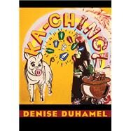 Ka-ching! by Duhamel, Denise, 9780822960218