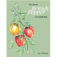 The Great British Pepper Cookbook by O'keefe, Liz, 9780993000218