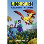 Microsaurs: Follow that Tiny-Dactyl by Hansen, Dustin; Hansen, Dustin, 9781250090218