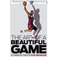 The Art of a Beautiful Game; The Thinking Fan's Tour of the NBA by Chris Ballard, 9781439110218