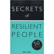 Secrets of Resilient People: 50 Strategies to Be Strong by Lees, John, 9781473600218