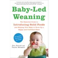 Baby-Led Weaning : The Essential Guide to Introducing Solid Foods - And Helping Your Baby to Grow up a Happy and Confident Eater by Gill Rapley<R>Tracey Murkett, 9781615190218