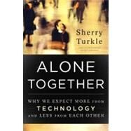 Alone Together : Why We Expect More from Technology and Less from Each Other by Turkle, Sherry, 9780465010219