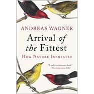 Arrival of the Fittest How Nature Innovates by Wagner, Andreas, 9781617230219
