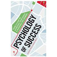 Psychology of Success Your A-Z Map to Achieving Your Goals and Enjoying the Journey by Price, Alison; Price, David, 9781785780219