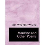 Maurine and Other Poems by Wilcox, Ella Wheeler, 9780554860220