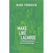 Make Like Lazarus: A Biblical Perspective of Divorce and Remarriage by Youngkin, Mark, 9780998310220