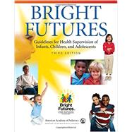Bright Futures Guidelines for Health Supervision of Infants, Children, and Adolescents by American Academy of Pediatrics; Hagan , Joseph F.; Shaw, Judith S.; Duncan, Paula M., 9781610020220