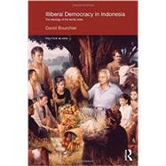 Illiberal Democracy in Indonesia: The Ideology of the Family State by Bourchier; David, 9780415180221