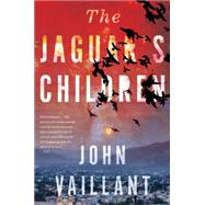 The Jaguar's Children by Vaillant, John, 9780544570221