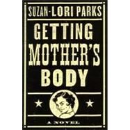 Getting Mother's Body by Parks, Suzan-Lori, 9781400060221