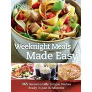 Weeknight Meals Made Easy : 365 Sensationally Simple Dishes Ready in Just 30 Minutes by Reader's Digest, 9781554750221