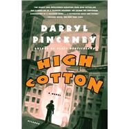 High Cotton A Novel by Pinckney, Darryl, 9780312420222