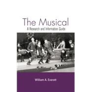 The Musical: A Research and Information Guide by Everett,William, 9781138870222