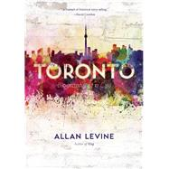 Toronto Biography of a City by Levine, Allan, 9781771000222