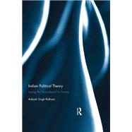Indian Political Theory: Laying the Groundwork for Svaraj by Rathore; Aakash Singh, 9781138240223