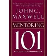Mentoring 101 : What Every Leader Needs to Know by Unknown, 9781400280223