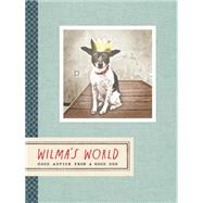 Wilma's World: Good Advice from a Good Dog by Dunn, Rae, 9781452140223