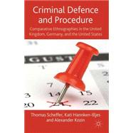 Criminal Defence and Procedure Comparative Ethnographies in the United Kingdom, Germany, and the United States by Scheffer, Thomas; Hannken-Illjes, Kati; Kozin, Alexander, 9780230230224