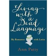 Living With a Dead Language by Patty, Ann, 9781101980224