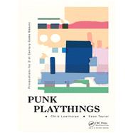 Punk Playthings: Provocations for 21st Century Game Makers by Taylor; Sean, 9781498770224