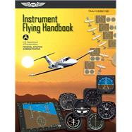 Instrument Flying Handbook: ASA FAA-H-8083-15B by Unknown, 9781619540224