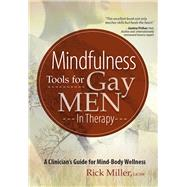Mindfulness Tools for Gay Men In Therapy by Miller, Rick, 9781683730224