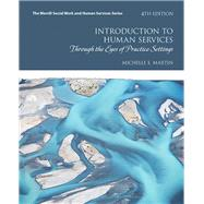 Introduction to Human Services Through the Eyes of Practice Settings with Enhanced Pearson eText -- Access Card Package by Martin, Michelle E., 9780134290225