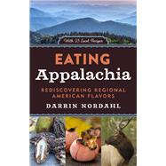 Eating Appalachia: Rediscovering Regional American Flavors by Nordahl, Darrin, 9781613730225