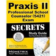 Praxis II Professional School Counselor 5421 Exam Secrets: Praxis II Test Review for the Praxis II Subject Assessments by Praxis II Exam Secrets Test Prep, 9781630940225