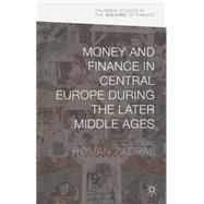 Money and Finance in Central Europe during the Later Middle Ages by Zaoral, Roman, 9781137460226