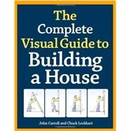 The Complete Visual Guide to Building a House by Carroll, John; Lockhart, Chuck, 9781600850226