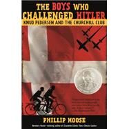 The Boys Who Challenged Hitler Knud Pedersen and The Churchill Club by Hoose, Phillip, 9780374300227